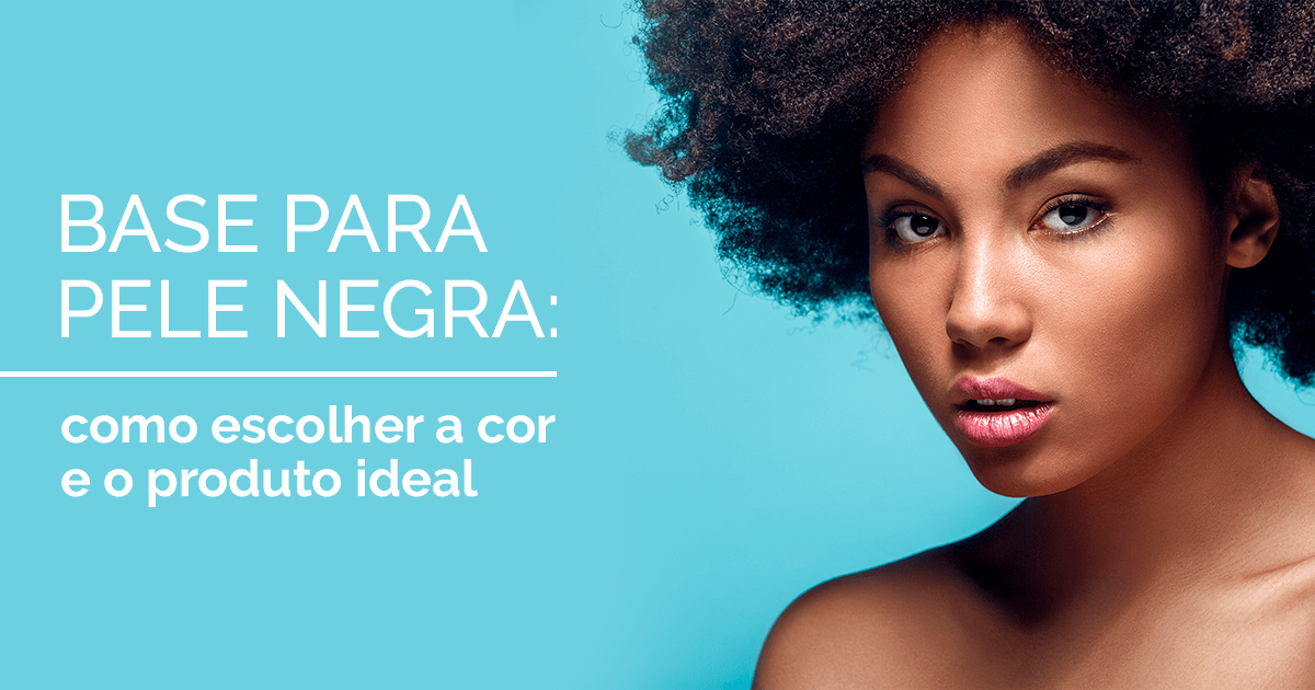 Base para pele negra: como escolher a cor e o produto ideal