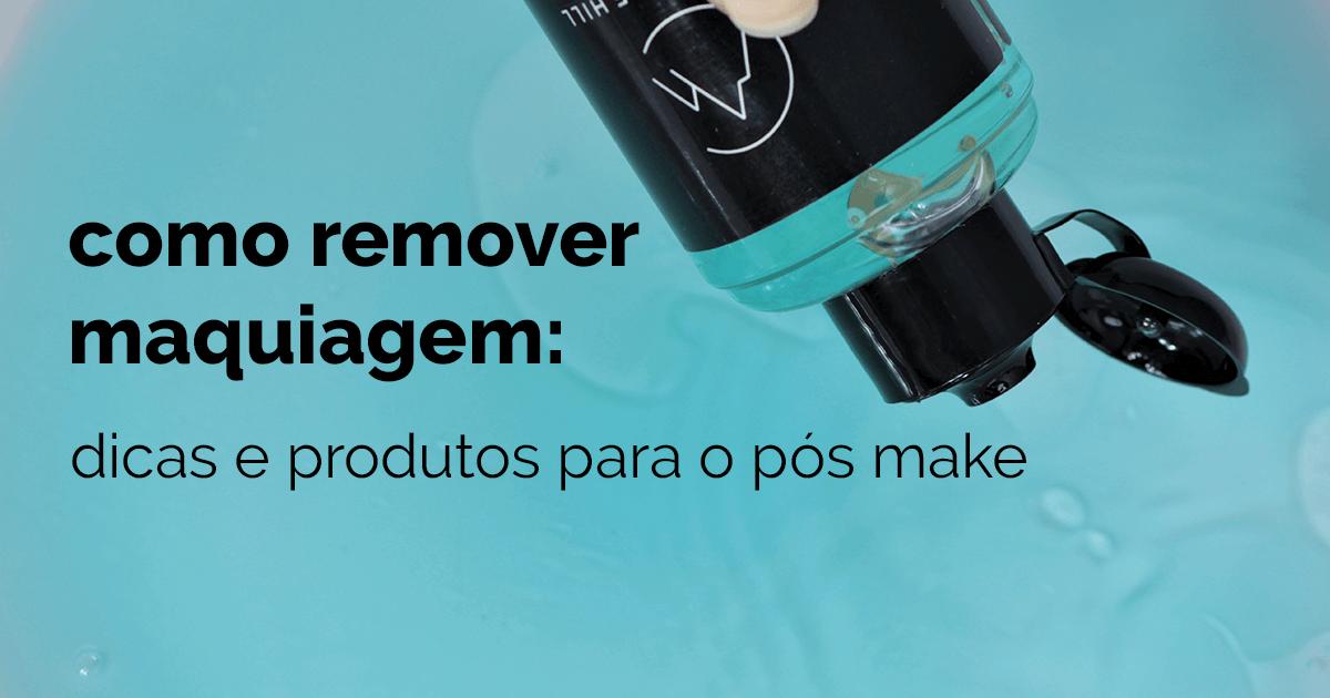 Dicas e produtos para remover a maquiagem