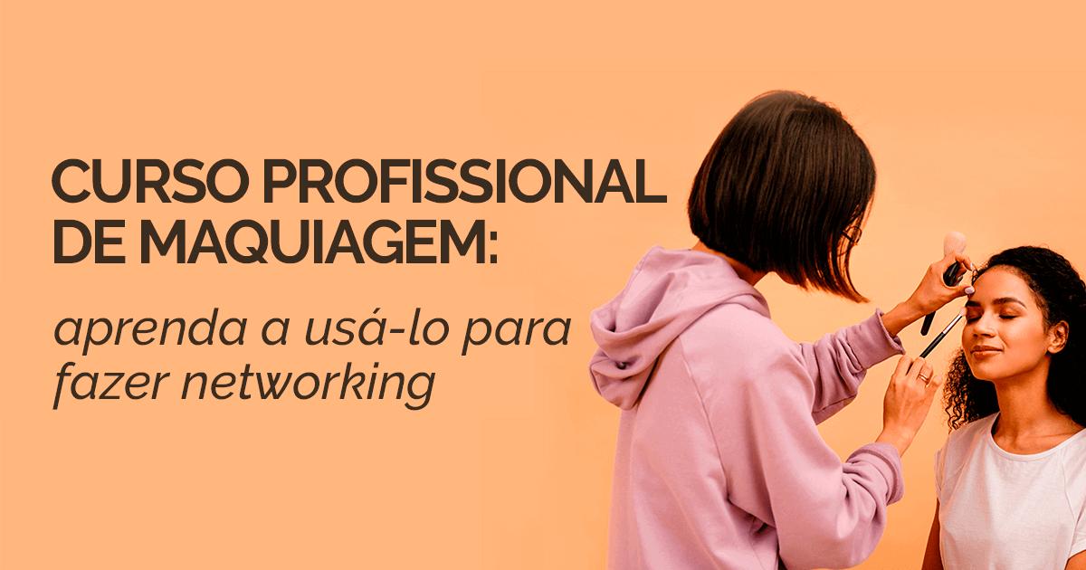 Curso profissional de maquiagem: aprenda a usá-lo para fazer networking