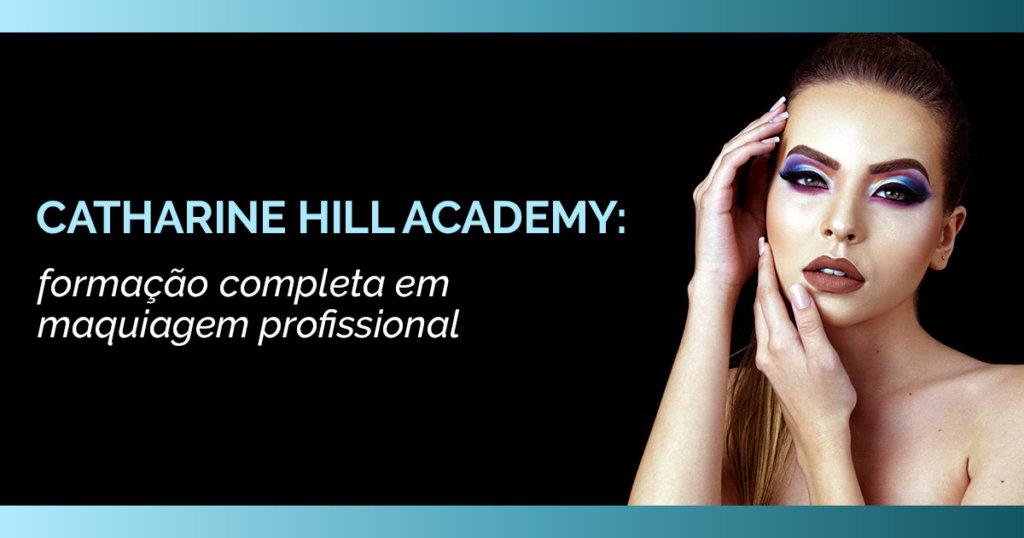 Catharine Hill Academy: formação completa em maquiagem profissional