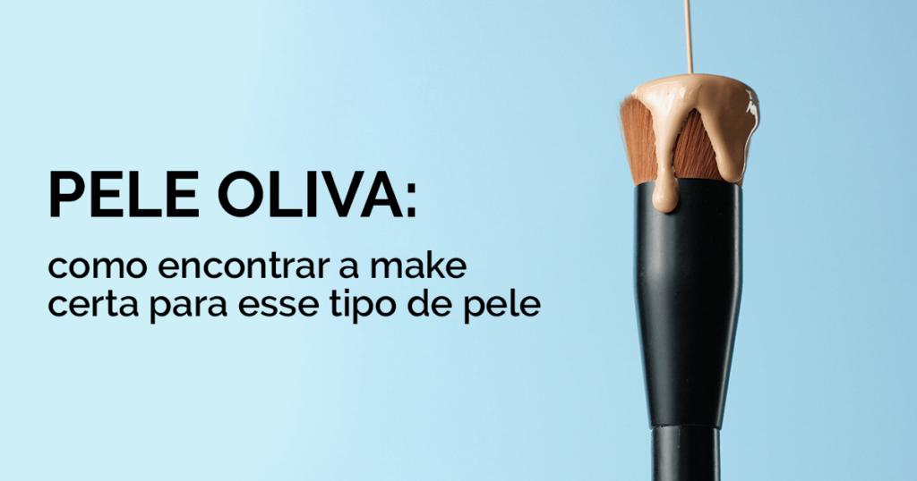 Pele oliva: como encontrar a make certa para esse tipo de pele