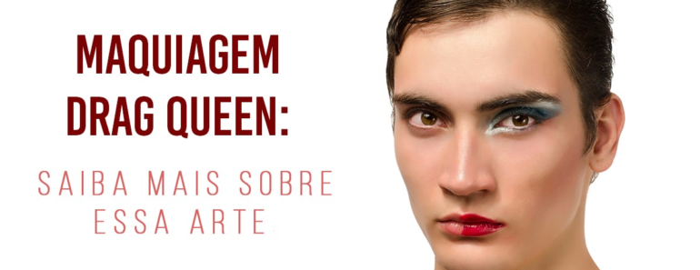 Maquiagem Drag Queen: saiba mais sobre essa arte